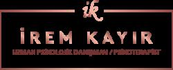 İREM KAYIR UZMAN PSİKOLOJİK DANIŞMANLIK İrem Kayır Psikolojik Danışmanlık ve Eğitim Merkezi